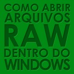 Abrir arquivos RAW no Windows Explorer